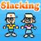 play Slacking